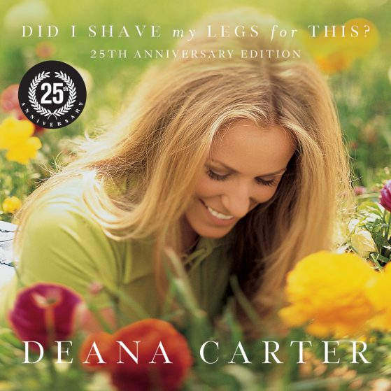 Deana Carter - Did I Shave My Legs For This 25 Years